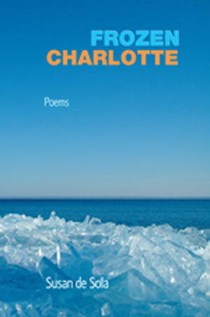 Frozen Charlotte - poems by Susan de Sola